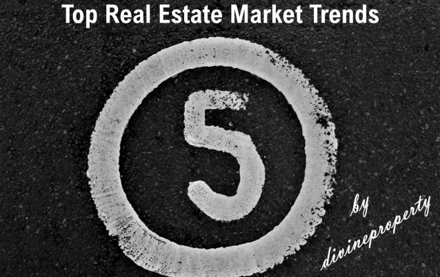 Top 5 Real Estate Market Trends by Divine Property